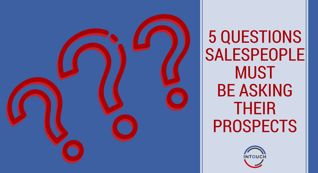 Questions Salespeople MUST be Asking Their Prospects