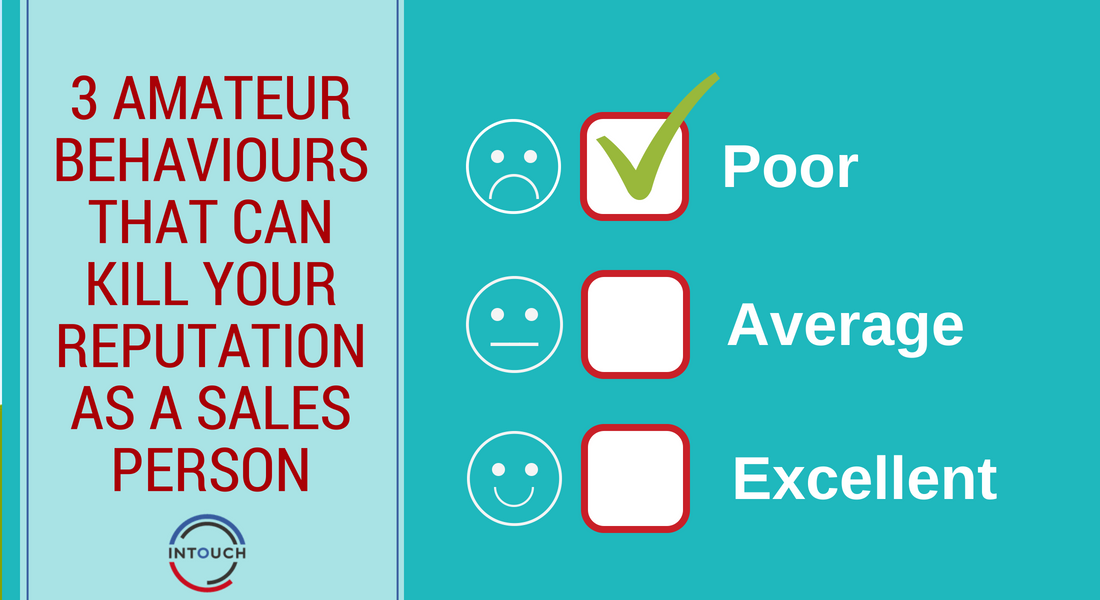 3 Amateur Behaviours That Can Kill Your Reputation as a Sales Person