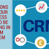 6 Reasons Why Your Business Should Be Investing In a CRM System