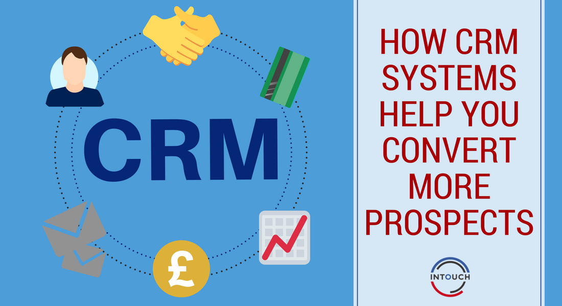 How CRM Systems Help You Convert More Prospects