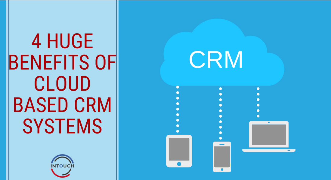4 Huge Benefits of Cloud-Based CRM Systems