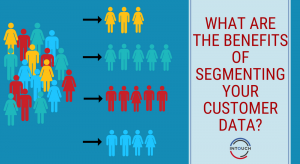 What are the Benefits of Segmenting Your Customer Data?