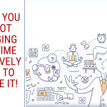 6 Signs You Are Not Managing Your Time Effectively & How to Change It!