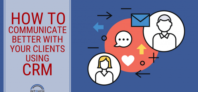 How to Communicate Better With Your Clients Using CRM