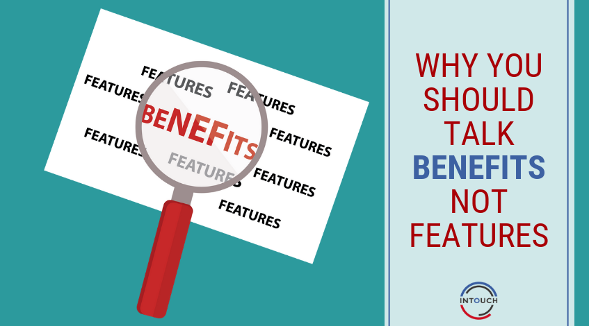 Why you Should Talk Benefits not Features