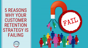 5 Reasons Why Your Customer Retention Strategy is Failing